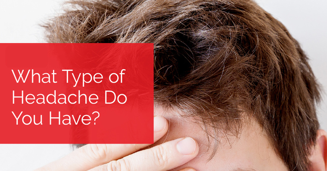 What Type of Headache Do You Have?